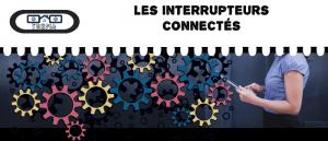 Comprendre l'intérêt des interrupteurs connectés ou Smart Home